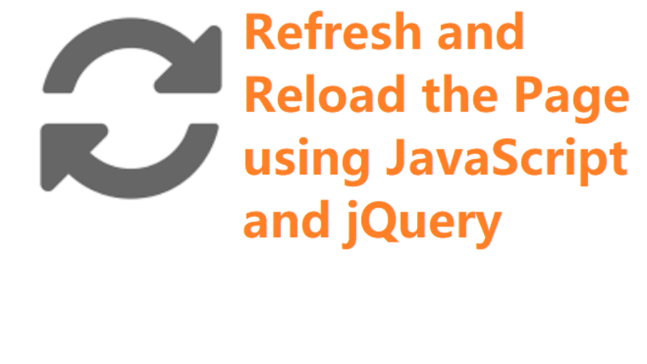 How to Refresh Page Using JavaScript & jQuery